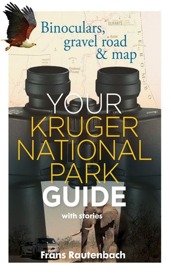 Your Kruger National Park Guide - With Stories - Binoculars, gravel road & map ebook by Frans Rautenbach