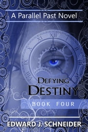 Defying Destiny (Parallel Past Series) Book 4 ebook by Edward J Schneider