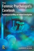 Forensic Psychologists Casebook - Psychological profiling and criminal investigation ebook by Laurence Alison