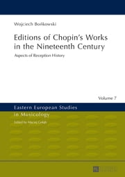 Editions of Chopins Works in the Nineteenth Century - Aspects of Reception History ebook by Wojciech Bonkowski