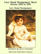 Lucy Maud Montgomery Short Stories, 1896 to 1901 ebook by Lucy Maud Montgomery