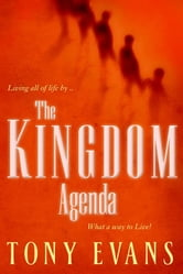 The Kingdom Agenda: What a Way to Live! ebook by Tony Evans