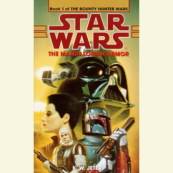 Star Wars: The Bounty Hunter Wars: The Mandalorian Armor - Book 1 audiobook by K. W. Jeter