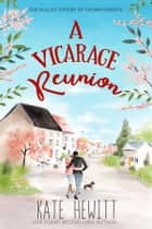 A Vicarage Reunion ebook by Kate Hewitt