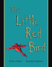 The Little Red Bird ebook by Gary L. Edwards