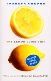 The Lemon Juice Diet - With a foreword by Dr Marilyn Glenville ebook by Theresa Cheung