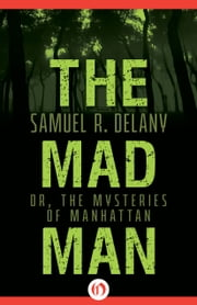 The Mad Man - Or, The Mysteries of Manhattan ebook by Samuel R. Delany