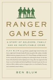 Ranger Games - A Story of Soldiers, Family and an Inexplicable Crime ebook by Ben Blum