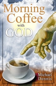 MORNING COFFEE WITH GOD ebook by Michael Dennis