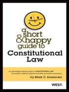 A Short and Happy Guide to Constitutional Law ebook by Mark Alexander
