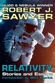 Relativity - Stories and Essays ebook by Robert J. Sawyer