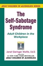 Self-Sabotage Syndrome - Adult Children in the Workplace ebook by Dr. Janet G. Woititz, EdD