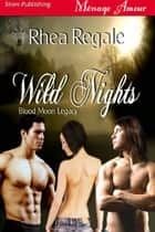 Wild Nights ebook by Rhea Regale