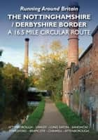 Running Around Britain The Nottinghamshire/Derbyshire Border. A 16.5 mile circular route. Attenborough Sawley Long Eaton Sandiacre Stapleford Bramcote Chilwell Attenborough ebook by Steve Caron