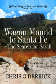 Wagon Mound to Santa Fe: The Search for Sarah ebook by Chris G. Derrick