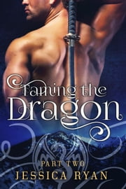 Taming the Dragon Part 2 - Taming The Dragon, #2 ebook by Jessica Ryan