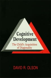Cognitive Development - The Child's Acquisition of Diagonality ebook by David R. Olson