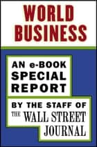 World Business - An e-Book Special Report ebook by The Staff of the Wall Street Journal