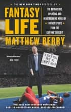 Fantasy Life - The Outrageous, Uplifting, and Heartbreaking World of Fantasy Sports from the Guy Who's Lived It ebook by Matthew Berry
