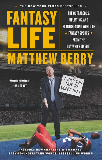 Fantasy Life - The Outrageous, Uplifting, and Heartbreaking World of Fantasy Sports from the Gu y Who's Lived It ebook by Matthew Berry