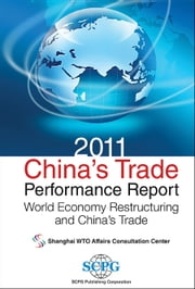 2011 China's Trade Performance Report - World Economy Restructuring and China's Trade ebook by Shanghai WTO Affairs Consultation Center