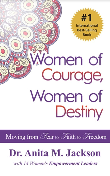 Women of Courage, Women of Destiny - Moving from Fear to Faith to Freedom ebook by Dr. Anita Michelle Jackson