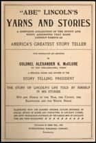 Abe Lincoln's Yarns and Stories ebook by Alexander McClure