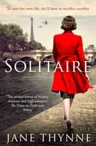 Solitaire - A captivating novel of intrigue and survival in wartime Paris ebook by Jane Thynne
