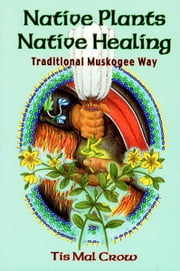 Native Plants, Native Healing ebook by Tis Mal Crow