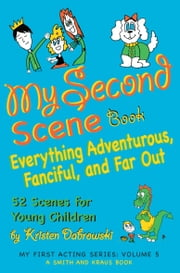 My Second Scene Book: Everything Adventurous, Fanciful, and Far Out! 52 Scenes for Young Children ebook by Kristen Dabrowski