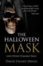 The Halloween Mask and Other Strange Tales ebook by David Stuart Davies