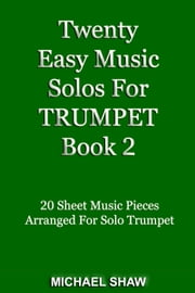 Twenty Easy Music Solos For Trumpet Book 2 ebook by Michael Shaw