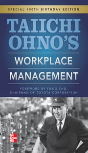 Taiichi Ohnos Workplace Management - Special 100th Birthday Edition ebook by Taiichi Ohno