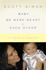 Baby, We Were Meant for Each Other - In Praise of Adoption ebook by Scott Simon