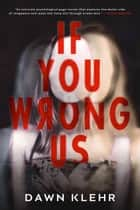 If You Wrong Us - Secrets and Lies, #2 ebook by Dawn Klehr