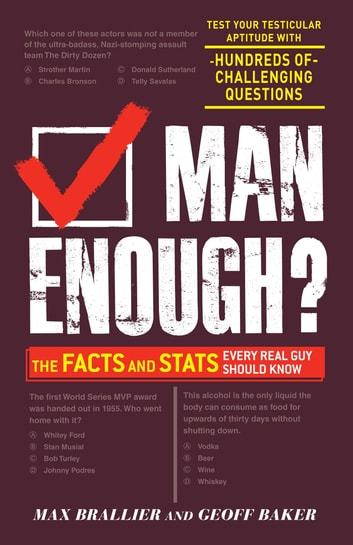 Man Enough? - The Facts and Stats Every Real Guy Should Know ebook by Max Brallier,Geoff Baker