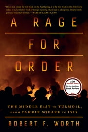 A Rage for Order - The Middle East in Turmoil, from Tahrir Square to ISIS ebook by Robert F. Worth