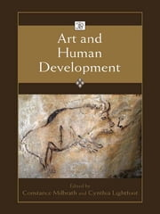 Art and Human Development ebook by Constance Milbrath,Cynthia Lightfoot