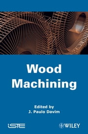 Wood Machining ebook by J. Paulo Davim