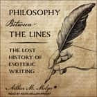 Philosophy Between the Lines - The Lost History of Esoteric Writing audiobook by Arthur M. Melzer