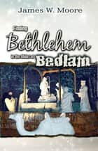 Finding Bethlehem in the Midst of Bedlam - Adult Study ebook by James W. Moore