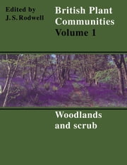 British Plant Communities: Volume 1, Woodlands and Scrub ebook by John S. Rodwell