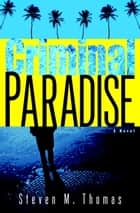 Criminal Paradise ebook by Steven M. Thomas