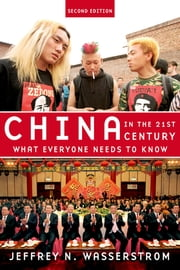 China in the 21st Century: What Everyone Needs to Know - What Everyone Needs to Know ebook by Jeffrey N. Wasserstrom