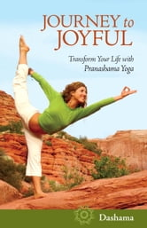 Journey to Joyful - Transform Your Life with Pranashama Yoga ebook by Dashama Konah Gordon