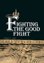 Fighting the Good Fight ebook by Thomas D. Logie