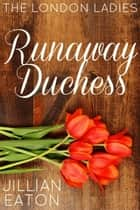 Runaway Duchess - London Ladies, #1 ebook by Jillian Eaton