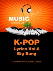 K-Pop Lyrics Vol.6 - Big Bang ebook by Sangoh Bae
