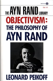 Objectivism - The Philosophy of Ayn Rand ebook by Leonard Peikoff