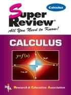 Calculus Super Review ebook by Editors of REA